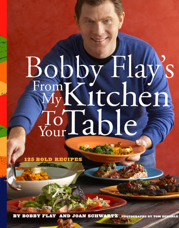Bobby Flay's From My Kitchen to Your Table by Bobby Flay and Joan Schwartz