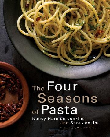 The Four Seasons of Pasta by Nancy Harmon Jenkins and Sara Jenkins