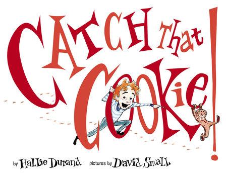 Catch That Cookie! by Hallie Durand