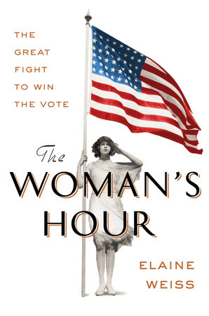 The Woman's Hour by Elaine Weiss