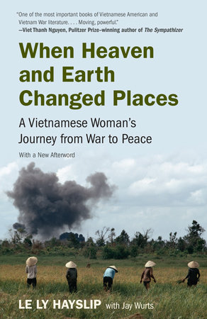 when heaven and earth changed places When heaven and earth changed places homework help questions in the story a civilian's tale by le ly hayslip, the author calls vietnam an evil place.