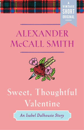 Sweet, Thoughtful Valentine by Alexander McCall Smith