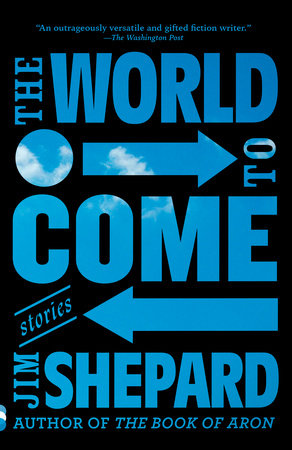 The World to Come by Jim Shepard