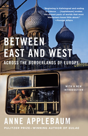 BETWEEN EAST AND WEST by Anne Applebaum