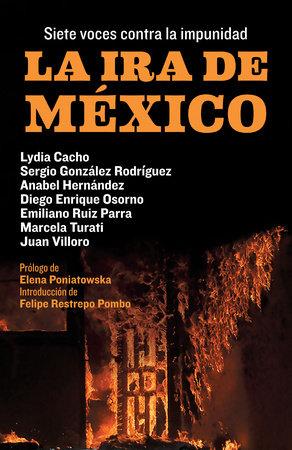 La ira de México by Lydia Cacho, Sergio González Rodríguez, Anabel Hernandez, Diego Osorno and Emiliano Ruiz Parra