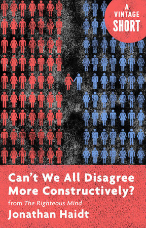 Can't We All Disagree More Constructively? by Jonathan Haidt