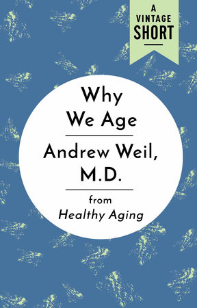 Why We Age by Andrew Weil, M.D.