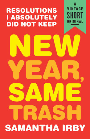 New Year, Same Trash by Samantha Irby
