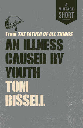 An Illness Caused by Youth by Tom Bissell