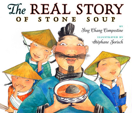 The Real Story of Stone Soup by Ying Chang Compestine
