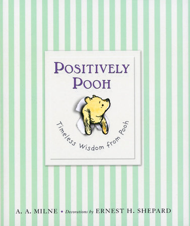 Positively Pooh: Timeless Wisdom from Pooh by A. A. Milne