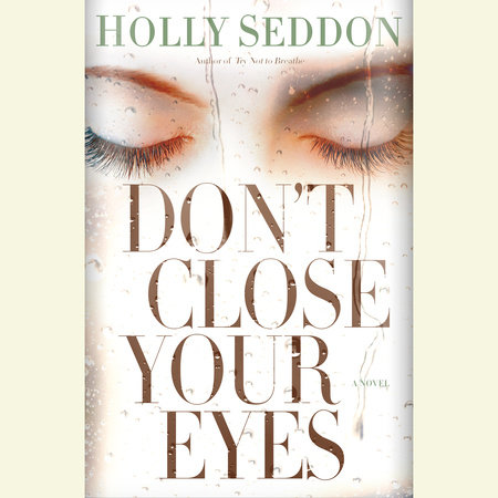 Don't Close Your Eyes by Holly Seddon