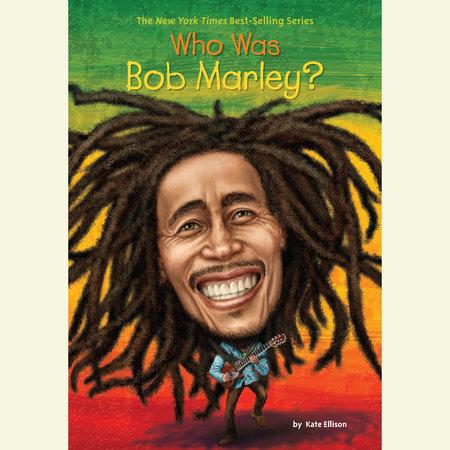 Who Was Bob Marley? by Katie Ellison