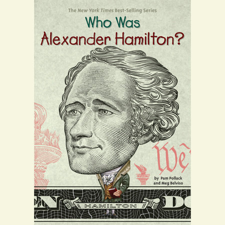 Who Was Alexander Hamilton? by Pam Pollack and Meg Belviso