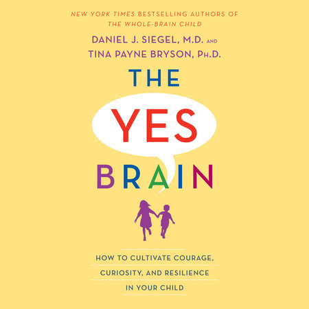 The Yes Brain by Daniel J. Siegel and Tina Payne Bryson