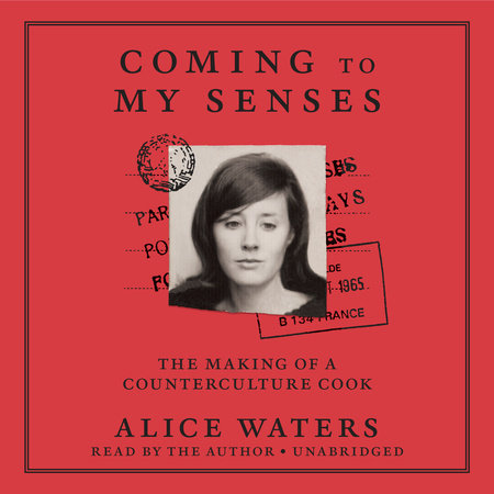 Coming to My Senses by Alice Waters