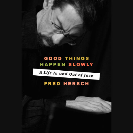 Good Things Happen Slowly by Fred Hersch