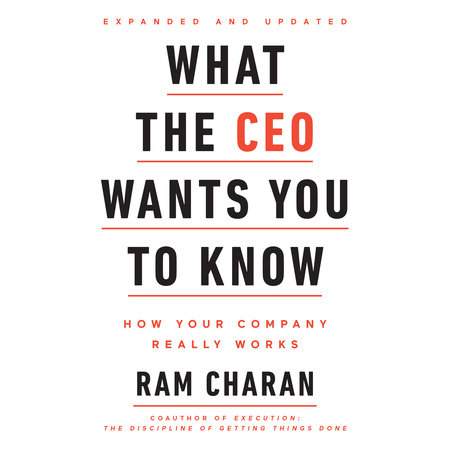 What the CEO Wants You To Know, Expanded and Updated by Ram Charan