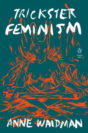 Trickster Feminism by Anne Waldman