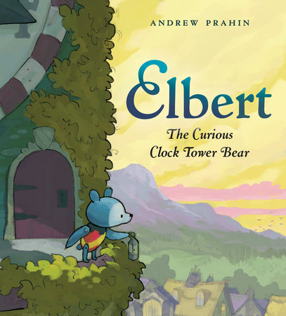 Elbert, the Curious Clock Tower Bear by Andrew Prahin