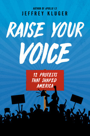 Raise Your Voice: 12 Protests That Shaped America by Jeffrey Kluger