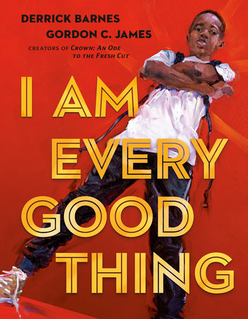I Am Every Good Thing by Derrick Barnes: 9780525518778 ...