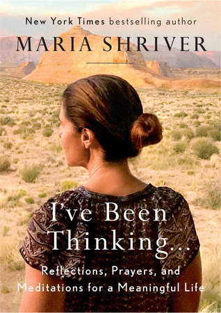 Ive been thinking by maria shriver penguinrandomhouse ive been thinking by maria shriver fandeluxe Image collections