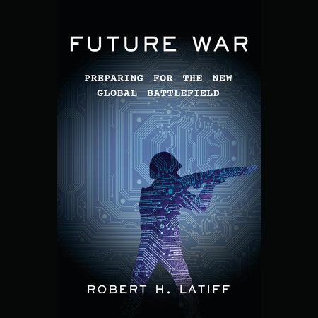 Future War by Robert H. Latiff