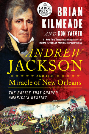 Andrew Jackson and the Miracle of New Orleans by Brian Kilmeade and Don Yaeger