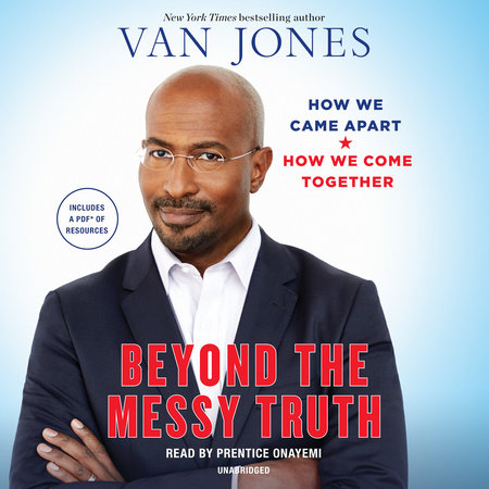 Beyond the messy truth by van jones penguinrandomhouse beyond the messy truth by van jones fandeluxe Document
