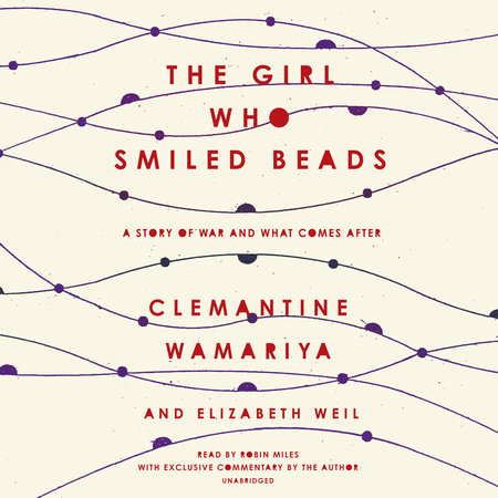 The Girl Who Smiled Beads by Clemantine Wamariya and Elizabeth Weil