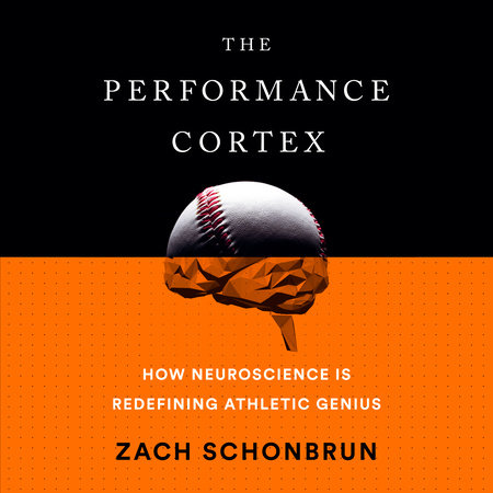 The Performance Cortex by Zach Schonbrun