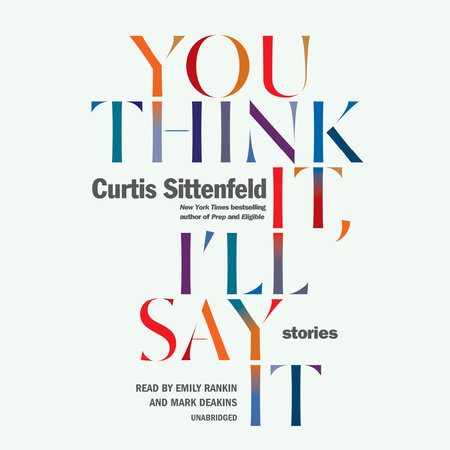 you think it i ll say it by curtis sittenfeld penguinrandomhouse