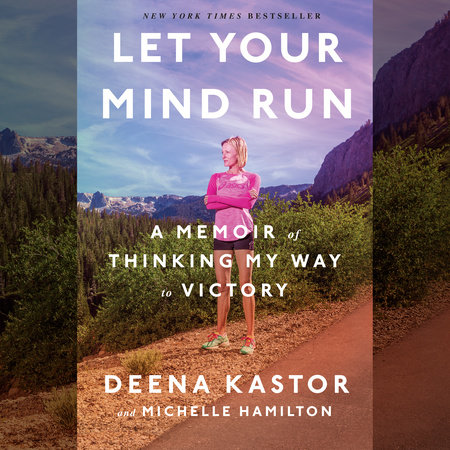 Let Your Mind Run by Deena Kastor and Michelle Hamilton