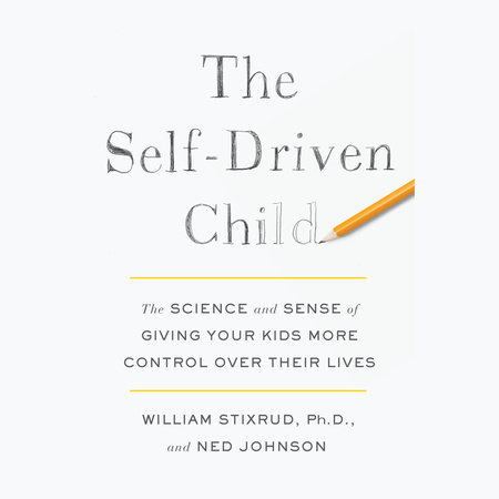 The Self-Driven Child by William Stixrud, PhD and Ned Johnson