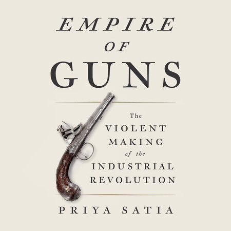 Empire of Guns by Priya Satia