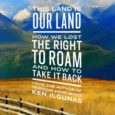 This Land Is Our Land by Ken Ilgunas