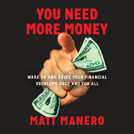 You Need More Money by Matt Manero
