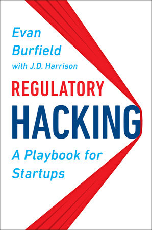 Regulatory Hacking by Evan Burfield and J.D. Harrison