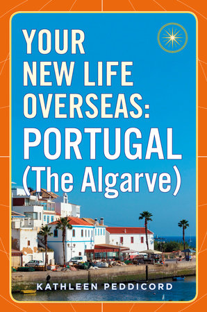 Your New Life Overseas: Portugal (The Algarve) by Kathleen Peddicord