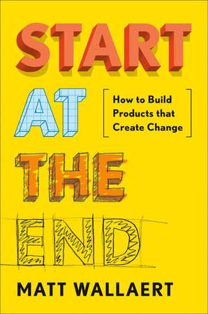 Start at the End by Matt Wallaert