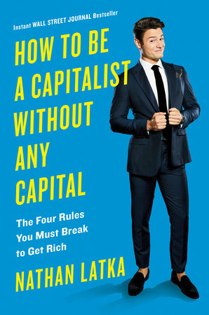 How to Be a Capitalist Without Any Capital by Nathan Latka