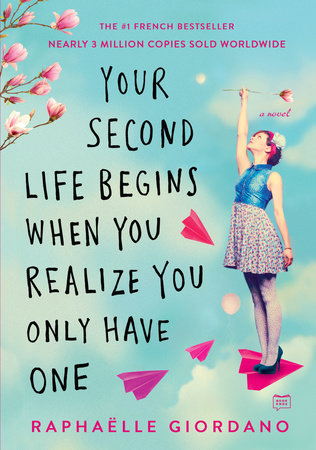 Your Second Life Begins When You Realize You Only Have One by Raphaelle Giordano