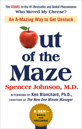 Out of the Maze by Spencer Johnson and John David Mann