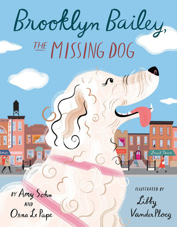 Brooklyn Bailey, the Missing Dog by Amy Sohn and Orna Le Pape
