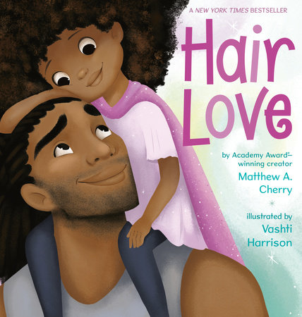 Hair Love by Matthew A. Cherry and Vashti Harrison