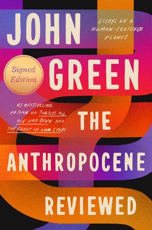 The Anthropocene Reviewed (Signed Edition) by John Green: 9780525555216 |  PenguinRandomHouse.com: Books