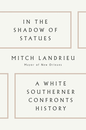 In the Shadow of Statues by Mitch Landrieu
