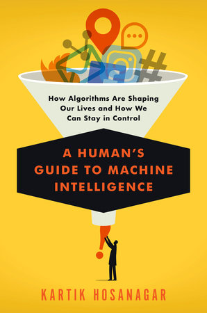 A Human's Guide to Machine Intelligence by Kartik Hosanagar