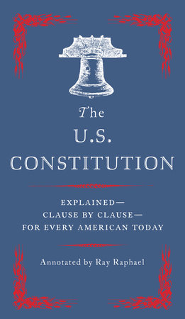 The U.S. Constitution: The Citizen's Annotated Edition by Ray Raphael
